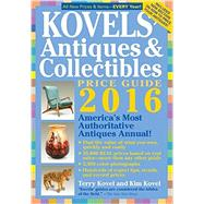 Kovels' Antiques & Collectibles Price Guide 2016 by Kovel, Terry; Kovel, Kim, 9781631910050