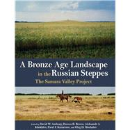 A Bronze Age Landscape in the Russian Steppes by Anthony, David W.; Brown, Dorcas R.; Khokhlov, Aleksandr A.; Kuznetsov, Pavel F.; Mochalov, Oleg D., 9781938770050