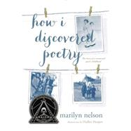 How I Discovered Poetry by Nelson, Marilyn; Hooper, Hadley, 9780147510051