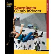 Learning to Climb Indoors, 2nd by Horst, Eric J., 9780762780051