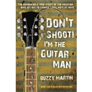 Don't Shoot! I'm the Guitar Man by Martin, Buzzy, 9780425240052