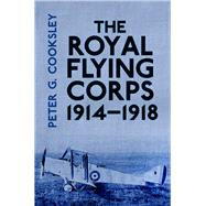 The Royal Flying Corps 1914-1918 by Cooksley, Peter G., 9780750960052