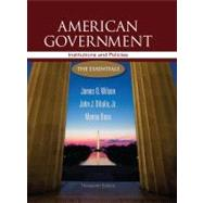 American Government: Institutions and Policies The Essentials by Wilson, James Q.; DiIulio, Jr., John J.; Bose, Meena, 9781111830052