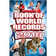Scholastic Book of World Records 2018 World Records, Trending Topics, and Viral Moments by O'Brien, Cynthia; Mitchell, Abigail; Bright, Michael; Sommerville, Donald, 9781338190052