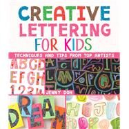 Creative Lettering for Kids Techniques and Tips from Top Artists by Doh, Jenny, 9781454920052