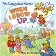 When I Grow Up by Berenstain, Mike, 9780062350053