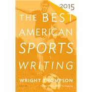 The Best American Sports Writing 2015 by Thompson, Wright, 9780544340053