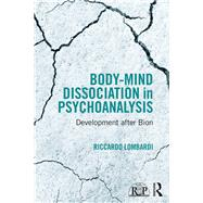 Body-Mind Dissociation in Psychoanalysis: Development after Bion by Lombardi; Riccardo, 9781138100053