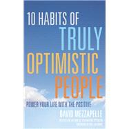 10 Habits of Truly Optimistic People Power Your Life with the Positive by Mezzapelle, David; Glennon, Will, 9781632280053