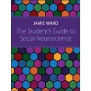 The Student's Guide to Social Neuroscience by Ward **DO NOT USE**; Jamie, 9781848720053