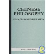Chinese Philosophy in an Era of Globalization by Robin R. Wang;, 9780791460054