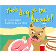 That Dog at the Beach! by Cooper, Janene; Kemp, Evie, 9781760360054