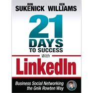 21 Days to Success With Linkedin by Sukenick, Ron; Williams, Ken, 9781937290054