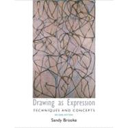 Drawing as Expression : Technique and Concepts by Brooke, Sandy, 9780131940055