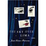 The Sky over Lima by Gómez Bárcena, Juan; Rosenberg, Andrea, 9780544630055