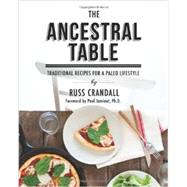 The Ancestral Table: Traditional Recipes for a Paleo Lifestyle by Crandall, Russ; Cao, Giang; Boake, Alex; Jaminet, Paul, Ph.D., 9781628600056