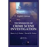 Techniques of Crime Scene Investigation, Eighth Edition by Fisher; Barry A. J., 9781439810057