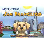 Max Explores San Francisco by Laberje, Reji; Fenech, Liza, 9781629370057