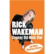 Grumpy Old Rock Star by Wakeman, Rick; Roach, Martin (CON), 9781848090057