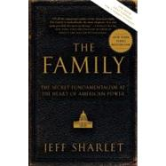 The Family: The Secret Fundamentalism at the Heart of American Power by Sharlet, Jeff, 9780060560058