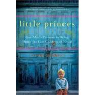 Little Princes : One Man's Promise to Bring Home the Lost Children of Nepal by Grennan, Conor, 9780061930058