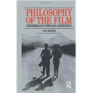 Philosophy of the Film: Epistemology, Ontology, Aesthetics by Jarvie,Ian, 9780415760058