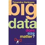 Big Data Does Size Matter? by Harkness, Timandra, 9781472920058