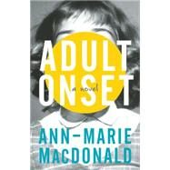 Adult Onset by MacDonald, Ann-Marie, 9781941040058