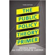 The Public Policy Theory Primer by Smith, Kevin B.; Larimer, Christopher W., 9780813350059