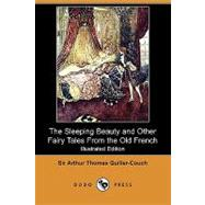 The Sleeping Beauty and Other Fairy Tales from the Old French by Quiller-Couch, Arthur Thomas, 9781409950059