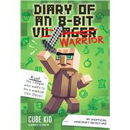 Diary of an 8-bit Warrior An Unofficial Minecraft Adventure by Cube Kid, 9781449480059