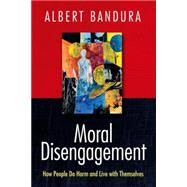 Moral Disengagement How People Do Harm and Live with Themselves by Bandura, Albert, 9781464160059