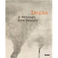 A Strange New Beauty by Degas, Edgar (CON); Hauptman, Jodi (CON); Armstrong, Carol (CON), 9781633450059