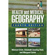 Health and Medical Geography, Fourth Edition by Emch, Michael; Root, Elisabeth Dowling; Carrel, Margaret, 9781462520060