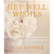 Get Well Wishes Prayers and Poems for Comfort and Healing by Cotner, June; Klein, Allen, 9781632280060
