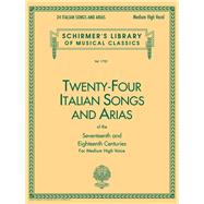 Twenty-Four Italian Songs and Arias of the 17th and 18th Century: Medium High Voice by Schirmer, Gregory A., 9780793510061