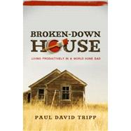 Broken down House : Living Productively in a World Gone Bad by Tripp, Paul David, 9780981540061