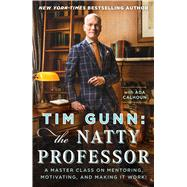 Tim Gunn: The Natty Professor A Master Class on Mentoring, Motivating, and Making It Work! by Gunn, Tim; Calhoun, Ada (CON), 9781476780061