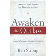 Awaken the Outlaw: Discover Your Process for Transformation by Stroup, Ben, 9781501800061