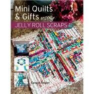 Little Quilts and Gifts Using Jelly Roll Scraps by Forster, Carolyn, 9781782210061