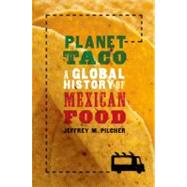 Planet Taco A Global History of Mexican Food by Pilcher, Jeffrey M., 9780199740062
