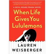When Life Gives You Lululemons by Weisberger, Lauren, 9781982100063