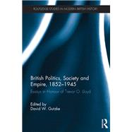 British Politics, Society and Empire, 1852-1945: Essays in Honour of Trevor O. Lloyd by Gutzke; David W., 9781138230064