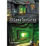 3D Game Textures: Create Professional Game Art Using Photoshop by Ahearn; Luke, 9781138920064