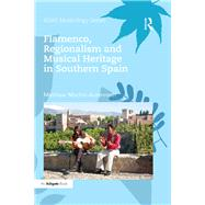 Flamenco, Regionalism and Musical Heritage in Southern Spain by Machin-Autenrieth; Matthew, 9781472480064