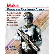Props and Costume Armor by Thorsson, Shawn, 9781680450064