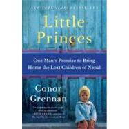 Little Princes : One Man's Promise to Bring Home the Lost Children of Nepal by Grennan, Conor, 9780061930065