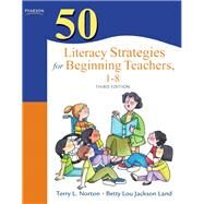 50 Literacy Strategies for Beginning Teachers, 1–8 by Norton, Terry L.; Land, Betty L., 9780132690065