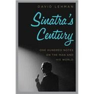 Sinatra's Century: One Hundred Notes on the Man and His World by Lehman, David, 9780061780066