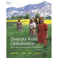 Diversity Amid Globalization: World Regions, Environment, Development by Lester Rowntree,Martin Lewis,Marie Price,William Wyckoff, 9780321910066